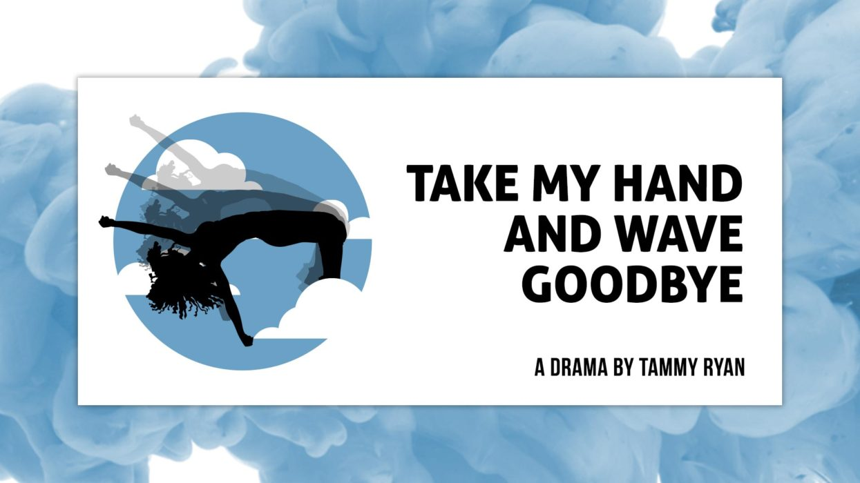 Take My Hand and Wave Goodbye